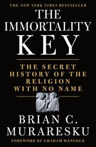 The Immortality Key: The Secret History of the Religion with No Name, Muraresku,