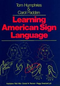 Learning American Sign Language by Tom L. Humphries and Carol A. Padden...