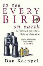 Good, To See Every Bird on Earth: A Father, a Son and a Lifelong Obsession, Koep