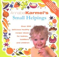 Annabel Karmel's Small Helpings: 200+ Recipes For Babies, Toddlers & Children