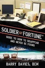 Soldier of Fortune Guide to How to Disappear and Never Be Found by Barry...