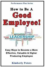 Performance Plus: How to Be a Good Employee! : Easy Ways to Become a More...