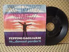 Peppino Gagliardi Il mio amore -  45g 7'' (B5)