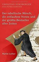 Martin Luther, Der rebellische Mönch, die entlaufene Non... | Buch | Zustand gut