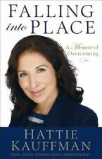 Falling into Place : A Memoir of Overcoming by Hattie Kauffman (2014, Paperback)