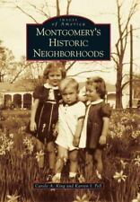 Images of America: Montgomery's Historic Neighborhoods by Carole A. King and...