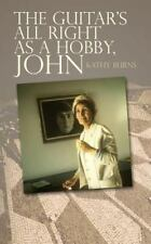 The Guitar's All Right As a Hobby, John by Kathy Burns (2014, Paperback)