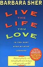 Live the Life You Love : In Ten Easy Step-By-Step Lessons by Sher, Barbara