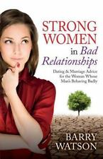 Strong Women in Bad Relationships : Dating and Marriage Advice for the Women...