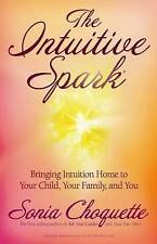 The Intuitive Spark: Bringing Intuition Home to Your Child, Your Family and...