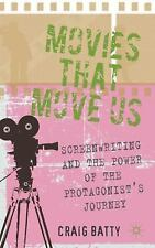 Movies That Move Us : Screenwriting and the Power of the Protagonist's...