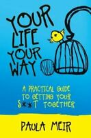 Your Life, Your Way A Practical Guide to Getting Your S**t Toge... 9780995575103