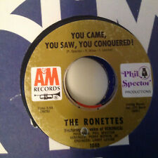 RONETTES-YOU CAME YOU SAW YOU CONQUERED/OH I LOVE YOU-A&M 1040  CONDITION VG++