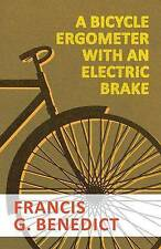 A Bicycle Ergometer with an Electric Brake   Benedict, Francis G. -Paperback