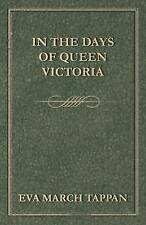 NEW In the Days of Queen Victoria by Eva March Tappan