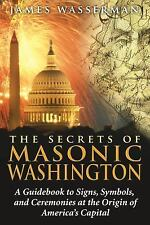 Excellent, The Secrets of Masonic Washington: A Guidebook to Signs, Symbols, and