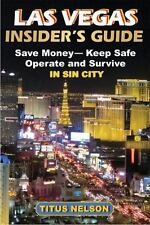 Las Vegas Insider's Guide: Save Money, Keep Safe, Operate and Survive in Sin Cit