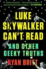 Luke Skywalker Can't Read: And Other Geeky Truths by Britt, Ryan in Used - Like