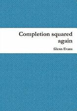 Completion Squared Again by Glenn Evans (2015, Hardcover)