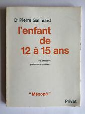 L'ENFANT DE 12 à 15 ANS 1973 PIERRE GALIMARD VIE AFFECTIVE PROBLEMES FAMILIAUX