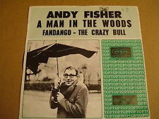 45T SINGLE / ANDY FISHER - A MAN IN THE WOODS / FANDANGO THE CRAZY BULL