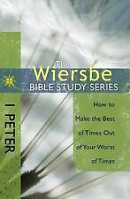 The Wiersbe Bible Study Series: 1 Peter: How to Make the Best of Times Out of Y