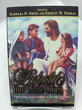 BEHOLD YOUR LITTLE ONES Preparing Your Children for His Return Mormon LDS
