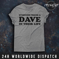 Everyone Needs A Dave In Their Life T Shirt Novelty Fathers Day Birthday Gift