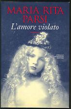 L'AMORE VIOLATO - MARIA RITA PARSI - 1^ Edizione