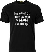 DOBBY NEVER MENT TO KILL ONLY MAIM FUNNY HUMOR COTTON  T SHIRT