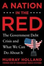 A Nation in the Red: The Government Debt Crisis and What We Can Do About It, Hol