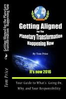 Getting Aligned for the Planetary Transformation : Your Guide to What's Going...
