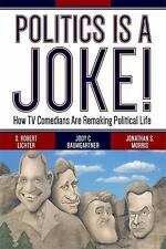 Politics Is a Joke! : How TV Comedians Are Remaking Political Life by Jody C....