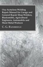 Oxy-acetylene Welding Repair Manual for Garage and General Repair Shop Welders