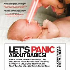 Let's Panic About Babies!: How to Endure and Possibly Triumph Over the-ExLibrary