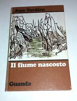 Il fiume nascosto di Jean Tardieu - Guanda, 1971 prima edizione