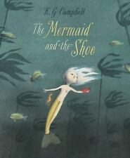 The Mermaid and the Shoe by K. G. Campbell and Kids Can Press Staff (2014,...