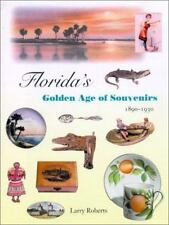 Florida's Golden Age of Souvenirs, 1890-1930 by Larry Roberts (2001, Hardcover)