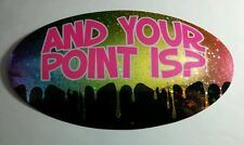AND YOUR POINT IS ? NOVELTY METALLIC OVAL FUN HUMOR 4x7 MUSIC STICKER