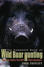 The Complete Book of Wild Boar Hunting :Tips and Tactics that will work anywhere