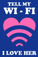 Tell My WiFi I Love Her Funny Poster 12x18 inch