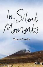 In Silent Moments by Thomas F. Walsh (Paperback, 2007)