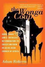 The Wonga Coup : Guns, Thugs, and a Ruthless Determination to Create Mayhem...