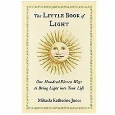 The Little Book of Light: One Hundred Eleven Ways to Bring Light into Your Life,