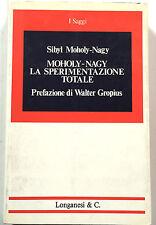 Sibyl Moholy-Nagy MOHOLY-NAGY LA SPERIMENTAZIONE TOTALE Longanesi 1975