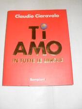 CIARAVOLO - TI AMO IN TUTTE LE LINGUE DEL MONDO - ED.BOMPIANI - 1°ED.1998