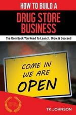 How to Build a Drug Store Business (Special Edition) : The Only Book You Need...