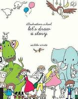 Illustration School: Let's Draw a Story by Sachiko Umoto (Paperback, 2015)