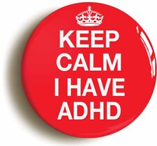 KEEP CALM I HAVE ADHD BADGE BUTTON PIN (Size is 1inch/25mm diameter)