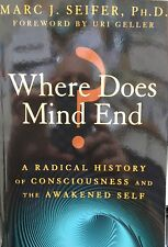 Where Does Mind End? : A Radical History of Consciousness and the Awakened...